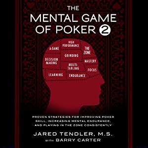 The Mental Game of Poker 2: Proven Strategies for Improving Poker Skill, Increasing Mental Endurance, and Playing in the Zone Consistently | [Jared Tendler, Barry Carter]