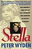 Stella: One Woman's True Tale of Evil, Betrayal, and Survival in Hitler's Germany