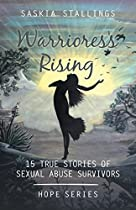 Warrioress Rising: 15 True Stories Of Sexual Abuse Survivors (hope Series)