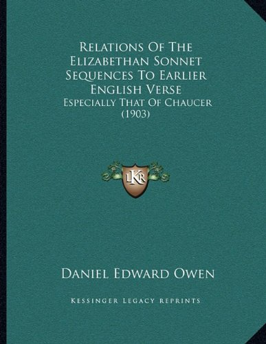 Relations of the Elizabethan Sonnet Sequences to Earlier English Verse: Especially That of Chaucer (1903)