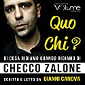 QUO CHI? Di cosa ridiamo quando ridiamo di Checco Zalone Audiobook by Gianni Canova Narrated by Gianni Canova