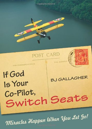 If God Is Your Co-Pilot, Switch Seats: Miracles Happen When You Let Go!