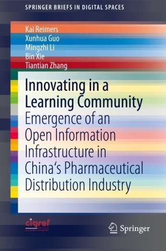 Innovating In A Learning Community: Emergence Of An Open Information Infrastructure In China'S Pharmaceutical Distribution Industry (Springerbriefs In Digital Spaces)