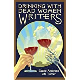 Drinking with Dead Women Writers (Drinking with Dead Writers Book 1) ~ Elaine Ambrose