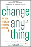 Change Anything: The New Science of Personal Success. Kerry Patterson ... [Et Al.]