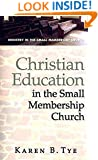 Christian Education in the Small Membership Church (Ministry in the Small Membership Church)