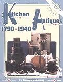 Kitchen Antiques 1790-1940