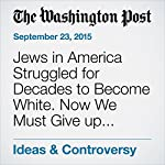 Jews in America Struggled for Decades to Become White. Now We Must Give up Whiteness to Fight Racism. | Gil Steinlauf