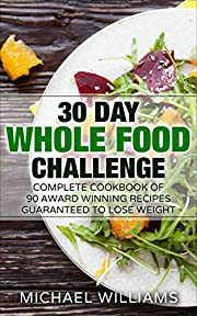 Whole 30 Diet: 30 Day Whole Foods Challenge: Complete Cookbook of 90-AWARD WINNING Recipes Guaranteed to Lose Weight (Whole 30 Diet, Whole 30 Cookbook, Whole Foods, Anti Inflammatory Diet)