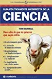 img - for Guia politicamente incorrecta de la ciencia/ The Politically Incorrect Guide to Science (Ensayo/ Essay) (Spanish Edition) book / textbook / text book