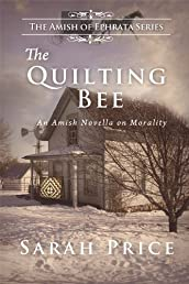 The Quilting Bee (The Amish of Ephrata: An Amish Novella on Morality)