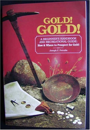 Gold! Gold! How and Where to Prospect for Gold (Prospecting and Treasure Hunting)