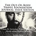 Compte St. Germain - Forgotten Immortal Mystic of the Mystery Schools: The Out-of-Body Travel Foundation Journal: Issue Sixteen Audiobook by Marilynn Hughes Narrated by Greg Beam