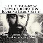 Compte St. Germain - Forgotten Immortal Mystic of the Mystery Schools: The Out-of-Body Travel Foundation Journal: Issue Sixteen | Marilynn Hughes