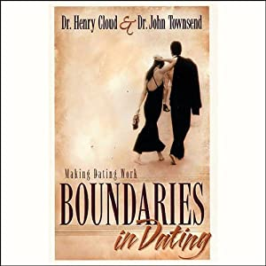 Boundaries in Dating | [Dr. Henry Cloud, Dr. John Townsend]