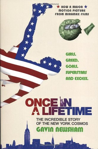 Once In A Lifetime; The Incredible Story Of The New York Cosmos