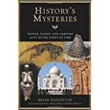 History's Mysteries: People, Places and Oddities Lost in the Sands of Time ~ Brian Haughton