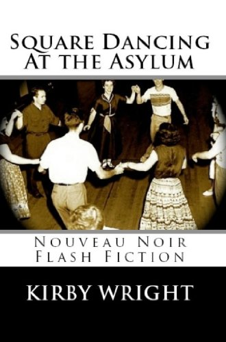 Book: Square Dancing At the Asylum by Kirby Wright