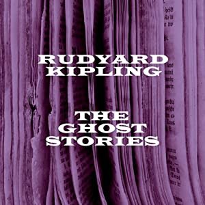 Ruydyard Kipling: The Ghost Stories | [Rudyard Kipling]