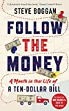 Steve Boggan Follow the Money: A Month in the Life of a Ten-Dollar Bill