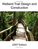 Wetland Trail Design and Construction (2007 Edition)