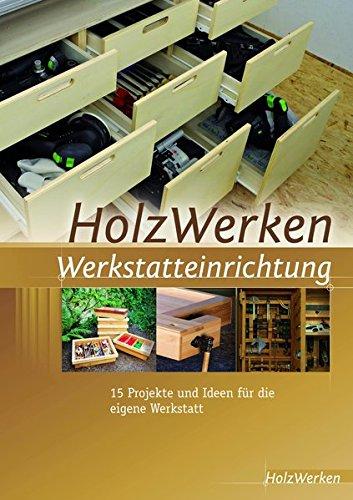 HolzWerken-Werkstatteinrichtung-15-Projekte-und-Ideen-fr-die-eigene-Werkstatt