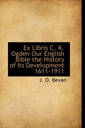 Ex Libris C. K. Ogden Our English Bible the History of Its Development 1611-1911 (Bibliolife Reproduction)