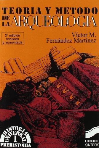 Teoria y metodo de la arqueologia (Historia Universal)