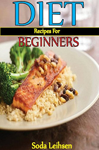 Diet Recipes For Beginners: Low Calories Diet Recipes To Overcome Cholesterol And Helpful For Dieting. by Soda Leihsen