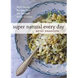 Super Natural Every Day: Well-Loved Recipes from My Natural Foods Kitchen ~ Heidi Swanson