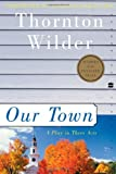 Our Town: A Play in Three Acts (Perennial Classics) (0060512636) by Thornton Wilder