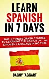 Spanish: Learn Spanish In 7 DAYS! - The Ultimate Crash Course to Learning the Basics of the Spanish Language In No Time (Learn Spanish, Spanish, Learn ... Italian, Language, Communication Skills)