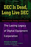 Dec Is Dead, Long Live Dec: The Lasting Legacy of Digital Equipment Corporation (1576753050) by Schein, Edgar H.