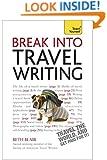 Break Into Travel Writing (Teach Yourself)