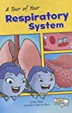 A Tour of Your Respiratory System (First Graphics: Body Systems)