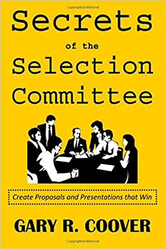 Secrets Of The Selection Committee: Create Proposals And Presentations That Win
