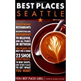 Best Places Seattle, 11th Edition: The Locals' Guide to the Best Restaurants, Lodgings, Sights, Shopping, and More! ~ Monica Fisher