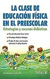 img - for La clase de educacion fisica en el preescolar / Physical education in kindergarten: Estrategias y recursos didacticos / Strategies and didactic resources (Spanish Edition) book / textbook / text book