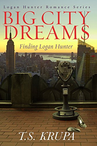 Big City Dreams: Finding Logan Hunter (Logan Hunter Romance Series Book 1) (City Of Logan)