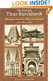 The Essential Titus Burckhardt: Reflections on Sacred Art, Faiths, and Civilizations (Perennial Philosophy)