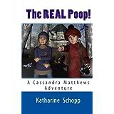 The REAL Poop!: A Cassandra Matthews Adventure ~ Katharine Schopp