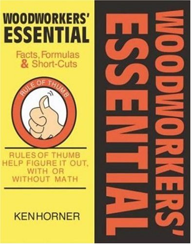 Woodworkers' Essential Facts, Formulas & Short-Cuts: Figure It Out, With or Without Math (Woodworker's Essentials & More series) - Cambium Press - 1892836157 - ISBN:1892836157