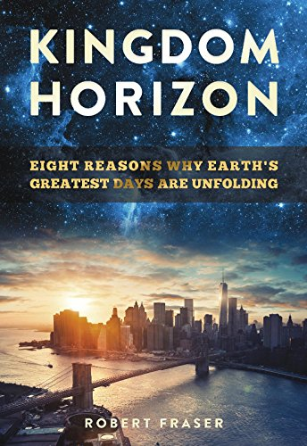 Kingdom Horizon: Eight Reasons Why Earth's Greatest Days Are Unfolding by Robert Fraser ebook deal