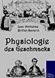 Physiologie des Geschmacks (German Edition) (3861952785) by Brillat-Savarin, Jean Anthelme