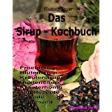 """Das Sirup-Kochbuch Fruchtsirup, Bl�tensirup, Kr�utersirup, Hustensirup und Kr�uter-Honig. 160 Rezepte f�r jede Jahreszeitvon """"Elisabeth Engler"""""""