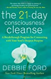 The 21-Day Consciousness Cleanse: A Breakthrough Program for Connecting with Your Soul's Deepest Purpose (0061783692) by Ford, Debbie
