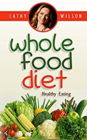 Whole Food Diet: Healthy Eating