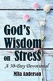 God's Wisdom on Stress: A 30-Day Devotional: Inspirational Christian Bible Devotional (Bible Verses and Guidance on Stress)