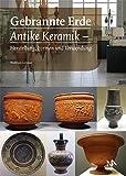 Gebrannte Erde: Antike Keramik - Herstellung, Formen und Verwendung