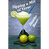 Sipping a Mix of Verse ~ Denise Baer